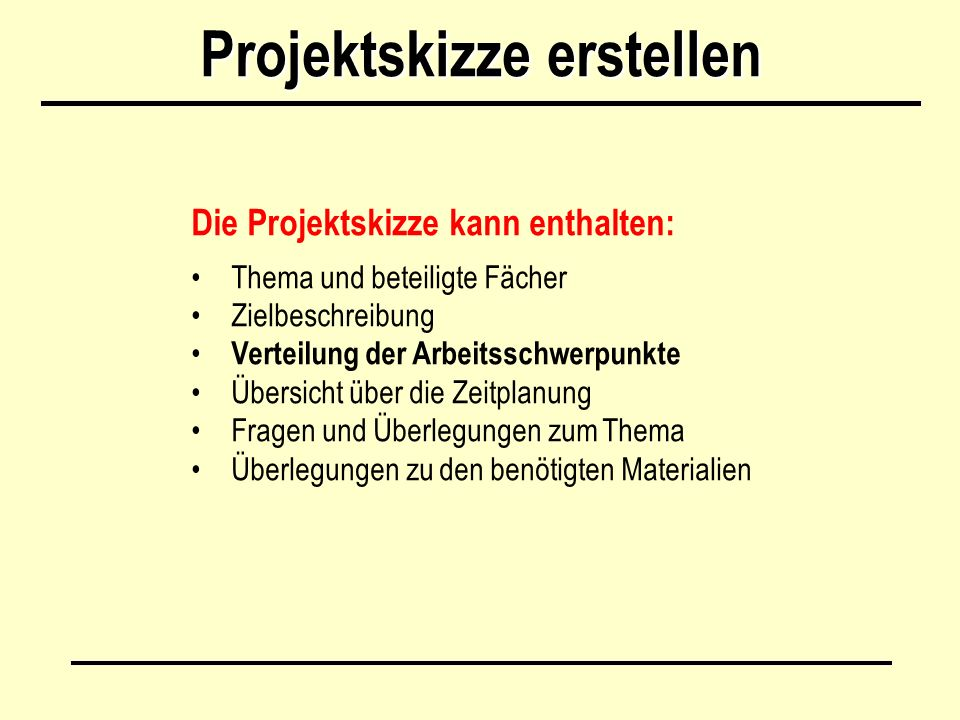 Projektskizze erstellen Die Projektskizze kann enthalten: Thema und beteiligte Fächer Zielbeschreibung Verteilung der Arbeitsschwerpunkte Übersicht üb