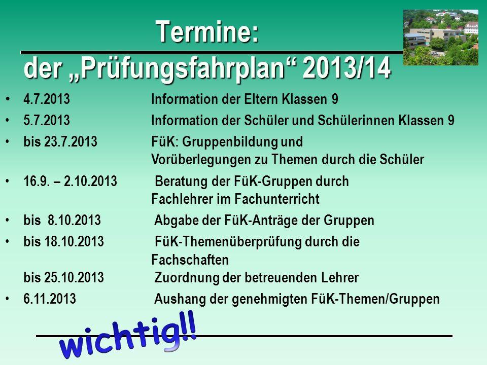 Termine: der Prüfungsfahrplan 2013/14 4.7.2013Information der Eltern Klassen 9 5.7.2013Information der Schüler und Schülerinnen Klassen 9 bis 23.7.201