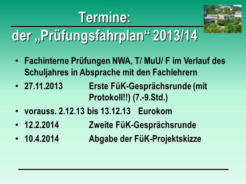 Termine: der Prüfungsfahrplan 2013/14 Fachinterne Prüfungen NWA, T/ MuU/ F im Verlauf des Schuljahres in Absprache mit den Fachlehrern 27.11.2013Erste