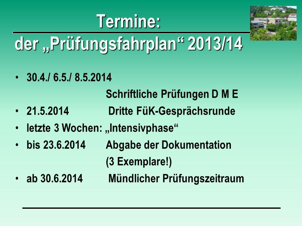 30.4./ 6.5./ 8.5.2014 Schriftliche Prüfungen D M E 21.5.2014 Dritte FüK-Gesprächsrunde letzte 3 Wochen: Intensivphase bis 23.6.2014Abgabe der Dokument