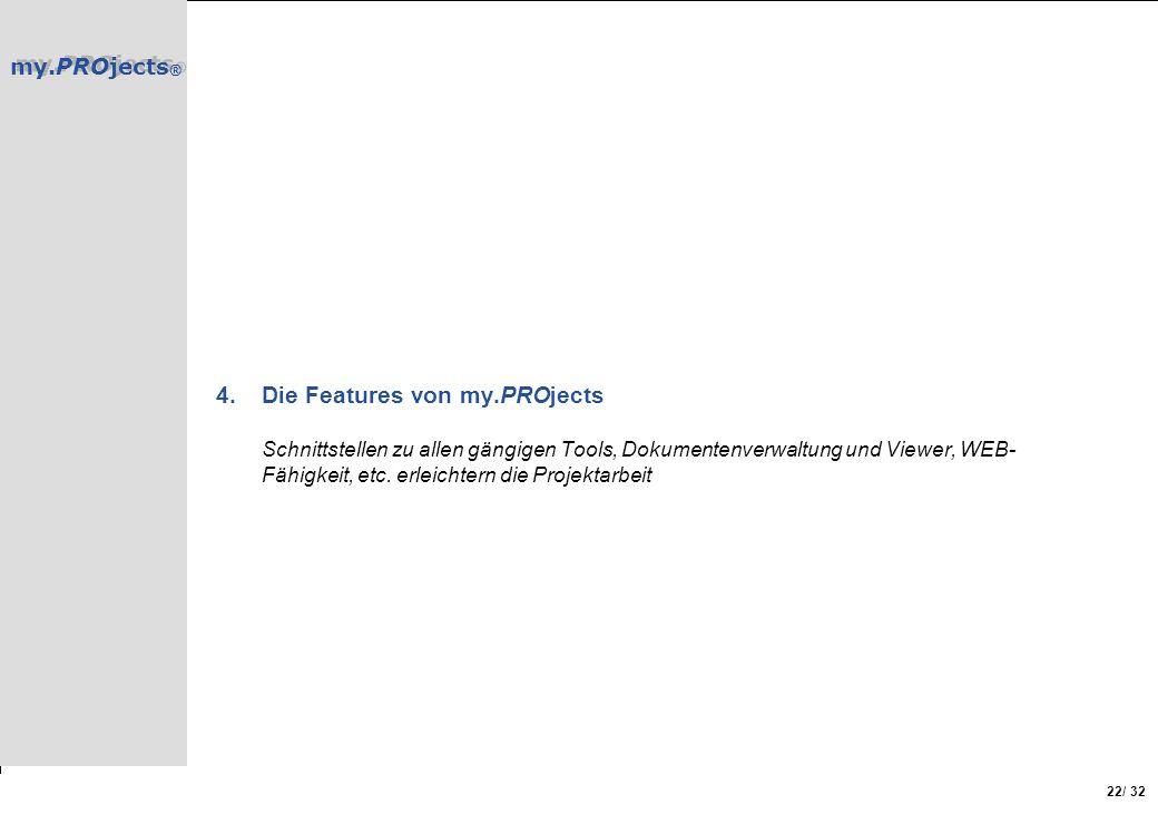 my.PROjects ® / 32 22 4.Die Features von my.PROjects Schnittstellen zu allen gängigen Tools, Dokumentenverwaltung und Viewer, WEB- Fähigkeit, etc. erl