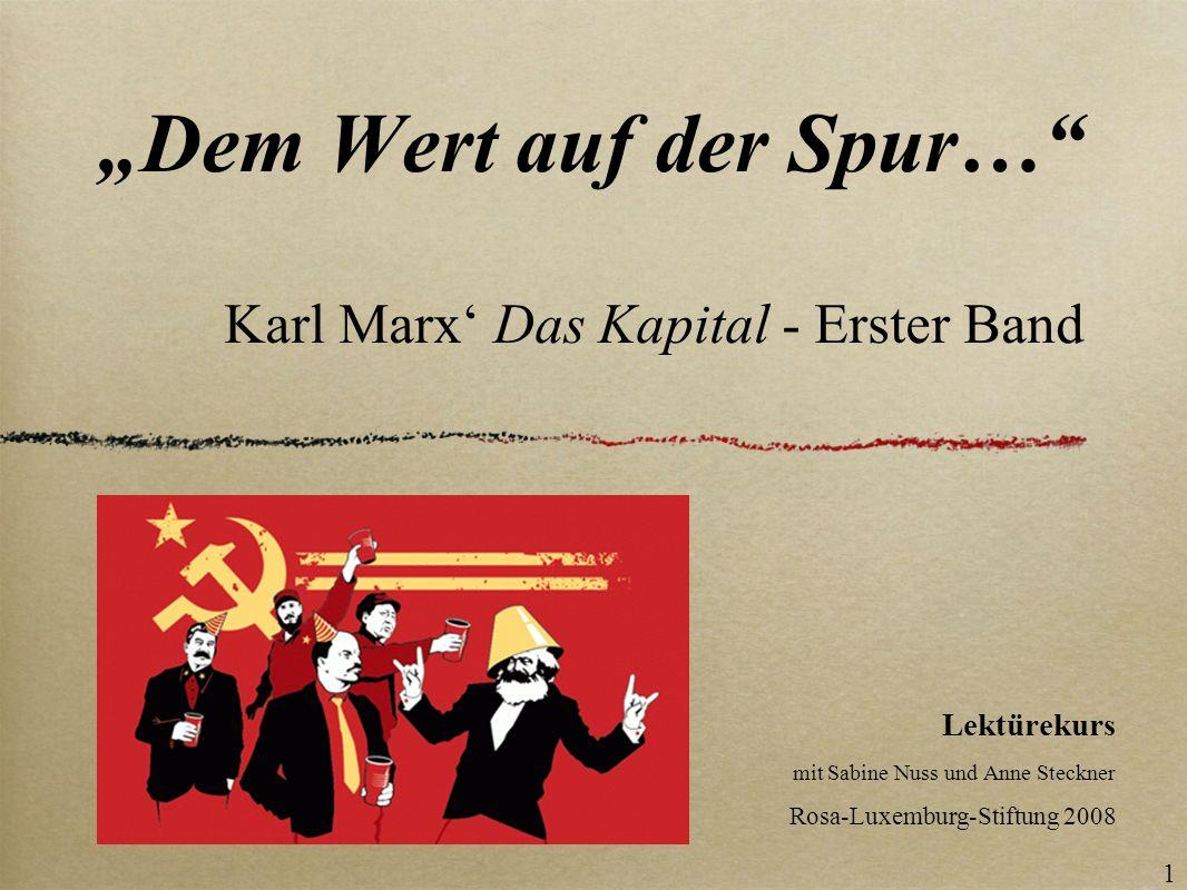 Dem Wert auf der Spur… Karl Marx Das Kapital - Erster Band Lektürekurs mit Sabine Nuss und Anne Steckner Rosa-Luxemburg-Stiftung 2008 1