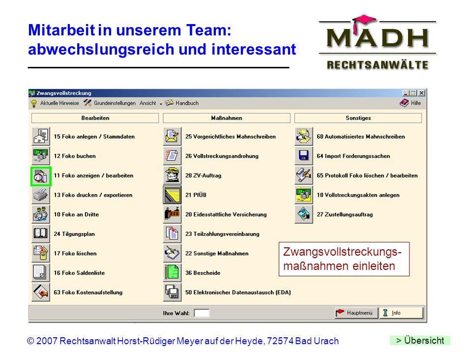 Mitarbeit in unserem Team: abwechslungsreich und interessant > Übersicht © 2007 Rechtsanwalt Horst-Rüdiger Meyer auf der Heyde, 72574 Bad Urach Zwangs