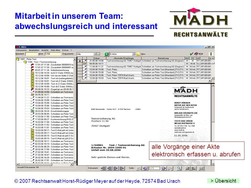 Mitarbeit in unserem Team: abwechslungsreich und interessant > Übersicht © 2007 Rechtsanwalt Horst-Rüdiger Meyer auf der Heyde, 72574 Bad Urach alle V