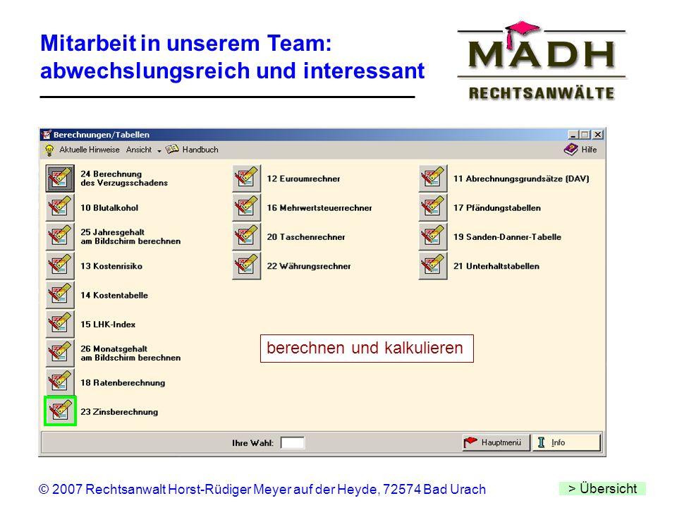 Mitarbeit in unserem Team: abwechslungsreich und interessant > Übersicht © 2007 Rechtsanwalt Horst-Rüdiger Meyer auf der Heyde, 72574 Bad Urach berech