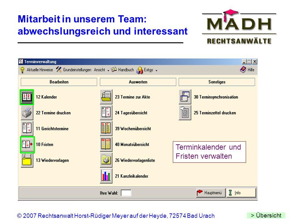 Mitarbeit in unserem Team: abwechslungsreich und interessant > Übersicht © 2007 Rechtsanwalt Horst-Rüdiger Meyer auf der Heyde, 72574 Bad Urach Termin