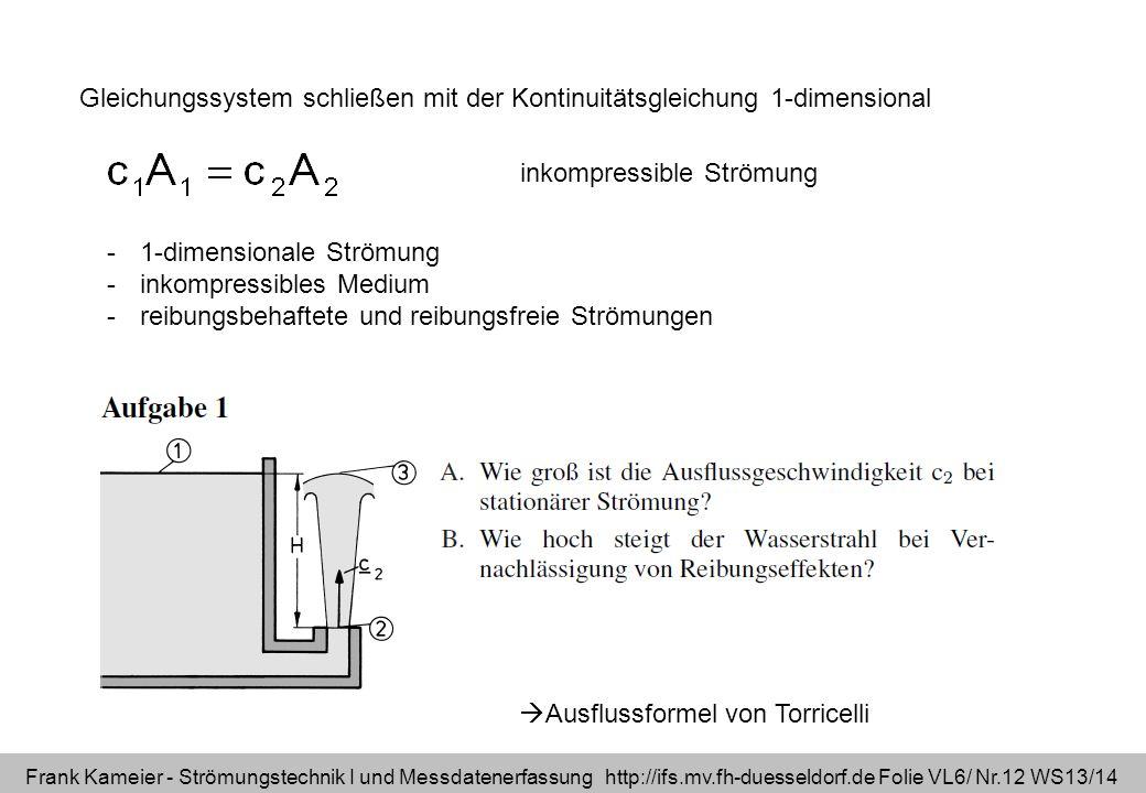 Frank Kameier - Strömungstechnik I und Messdatenerfassung http://ifs.mv.fh-duesseldorf.de Folie VL6/ Nr.12 WS13/14 Gleichungssystem schließen mit der