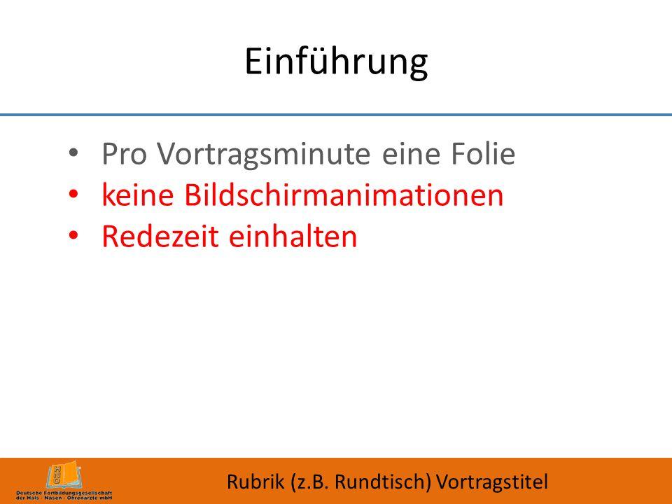 Einführung Pro Vortragsminute eine Folie keine Bildschirmanimationen Redezeit einhalten Rubrik (z.B. Rundtisch) Vortragstitel
