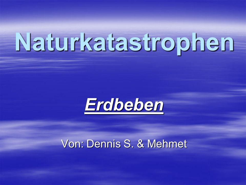 Naturkatastrophen Erdbeben Von: Dennis S. & Mehmet