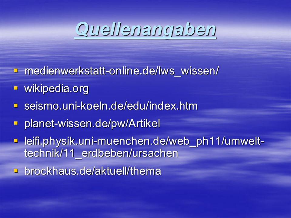 Quellenangaben medienwerkstatt-online.de/lws_wissen/ medienwerkstatt-online.de/lws_wissen/ wikipedia.org wikipedia.org seismo.uni-koeln.de/edu/index.h