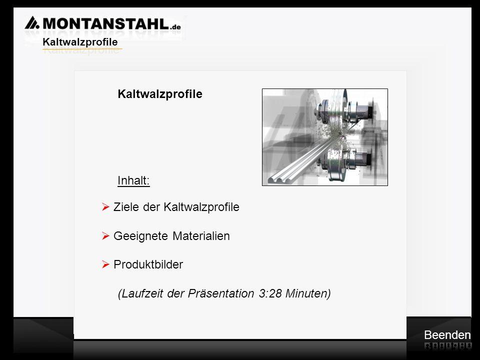 Laser - Profile Warmwalzwerk Kaltwalzprofile Inhalt: Ziele der Kaltwalzprofile Geeignete Materialien Produktbilder (Laufzeit der Präsentation 3:28 Min