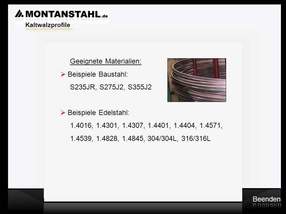 Laser - Profile Warmwalzwerk Geeignete Materialien: Beispiele Baustahl: S235JR, S275J2, S355J2 Beispiele Edelstahl: 1.4016, 1.4301, 1.4307, 1.4401, 1.