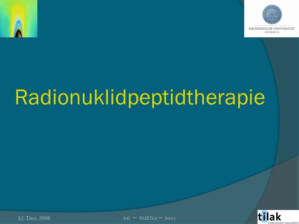 Radionuklidpeptidtherapie 12. Dez. 2008 AG – SMENA – Steyr