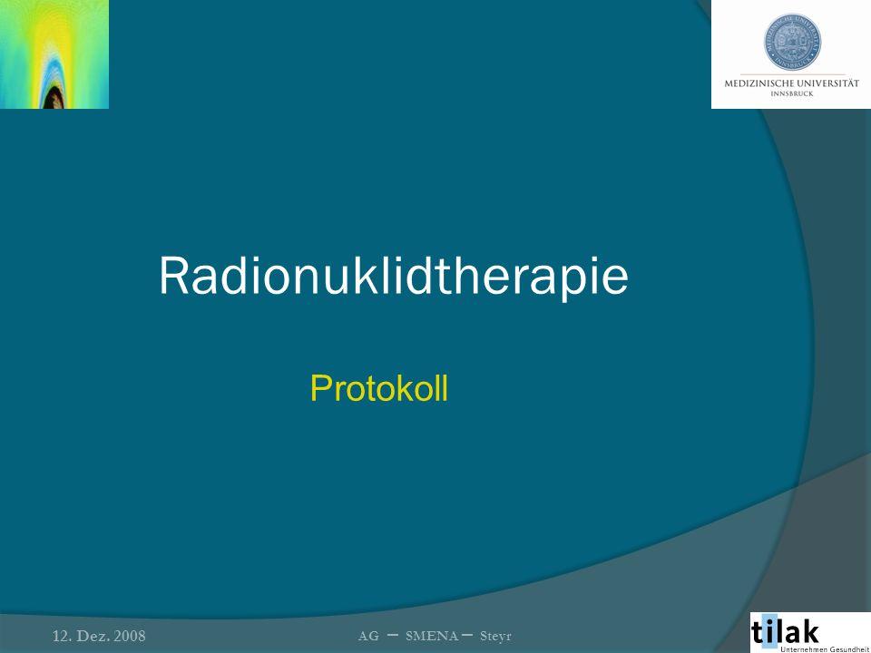 Radionuklidtherapie Protokoll 12. Dez. 2008 AG – SMENA – Steyr