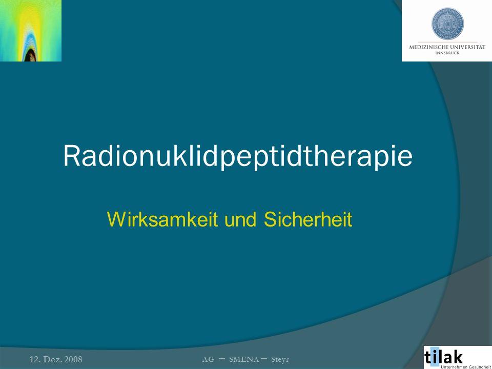 Radionuklidpeptidtherapie Wirksamkeit und Sicherheit 12. Dez. 2008 AG – SMENA – Steyr