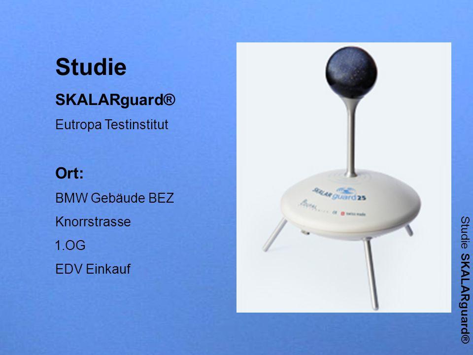 Studie SKALARguard® Studie SKALARguard® Eutropa Testinstitut Ort: BMW Gebäude BEZ Knorrstrasse 1.OG EDV Einkauf Studie SKALARguard®