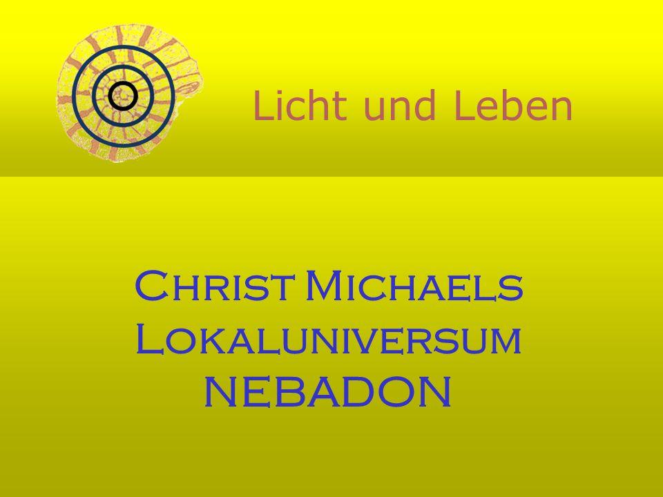 Christ Michaels Lokaluniversum NEBADON Licht und Leben