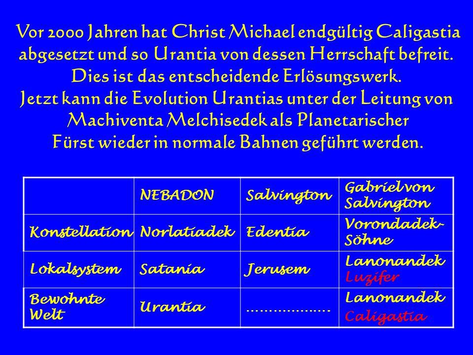 Vor 2000 Jahren hat Christ Michael endgültig Caligastia abgesetzt und so Urantia von dessen Herrschaft befreit. Dies ist das entscheidende Erlösungswe