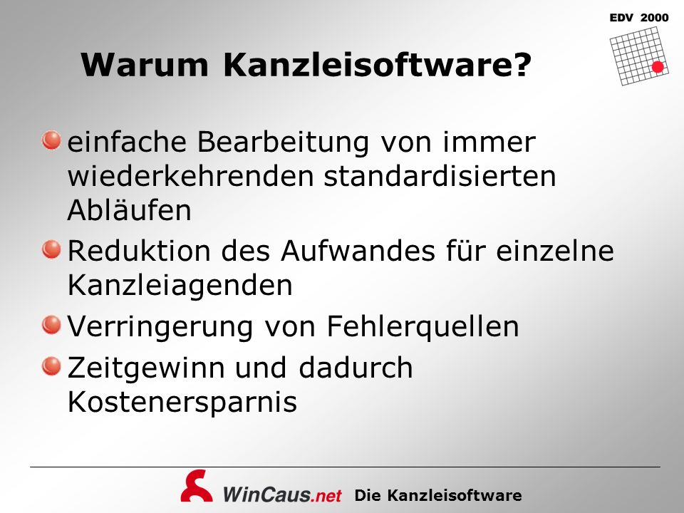 Die Kanzleisoftware Warum Kanzleisoftware? einfache Bearbeitung von immer wiederkehrenden standardisierten Abläufen Reduktion des Aufwandes für einzel
