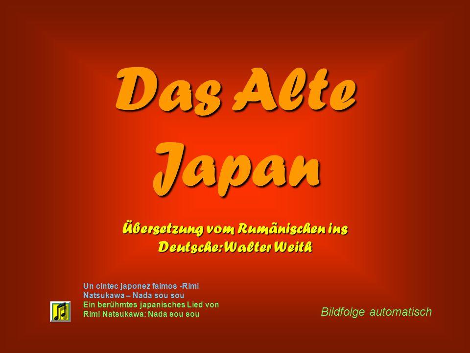 Das Alte Japan Bildfolge automatisch Ein berühmtes japanisches Lied von Rimi Natsukawa: Nada sou sou Un cintec japonez faimos -Rimi Natsukawa – Nada sou sou Übersetzung vom Rumänischen ins Deutsche: Walter Weith