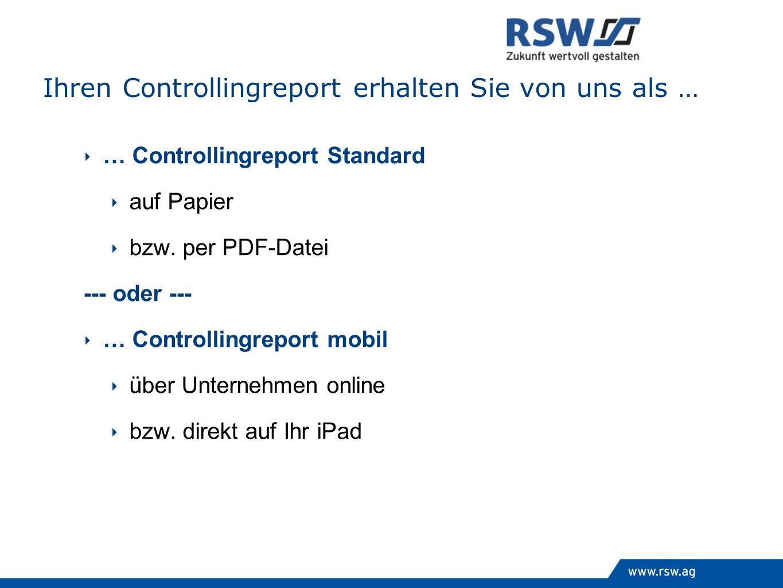 Ihren Controllingreport erhalten Sie von uns als … … Controllingreport Standard auf Papier bzw. per PDF-Datei --- oder --- … Controllingreport mobil ü