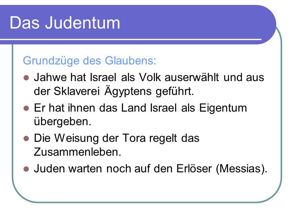 Das Judentum Grundzüge des Glaubens: Jahwe hat Israel als Volk auserwählt und aus der Sklaverei Ägyptens geführt. Er hat ihnen das Land Israel als Eig