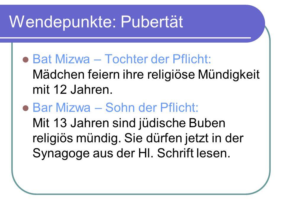 Wendepunkte: Pubertät Bat Mizwa – Tochter der Pflicht: Mädchen feiern ihre religiöse Mündigkeit mit 12 Jahren. Bar Mizwa – Sohn der Pflicht: Mit 13 Ja
