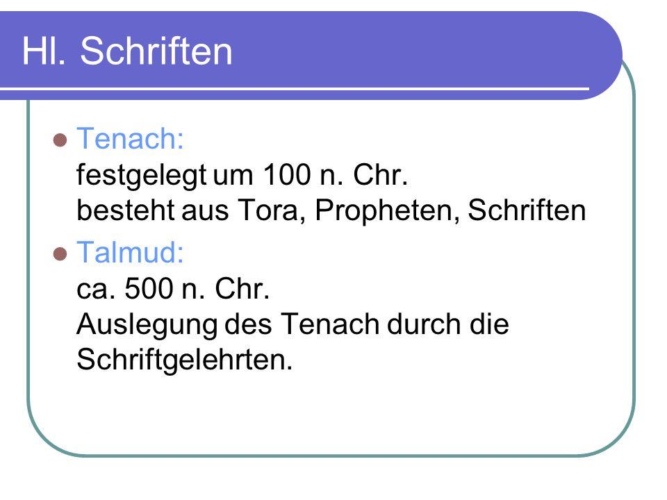 Hl. Schriften Tenach: festgelegt um 100 n. Chr. besteht aus Tora, Propheten, Schriften Talmud: ca. 500 n. Chr. Auslegung des Tenach durch die Schriftg