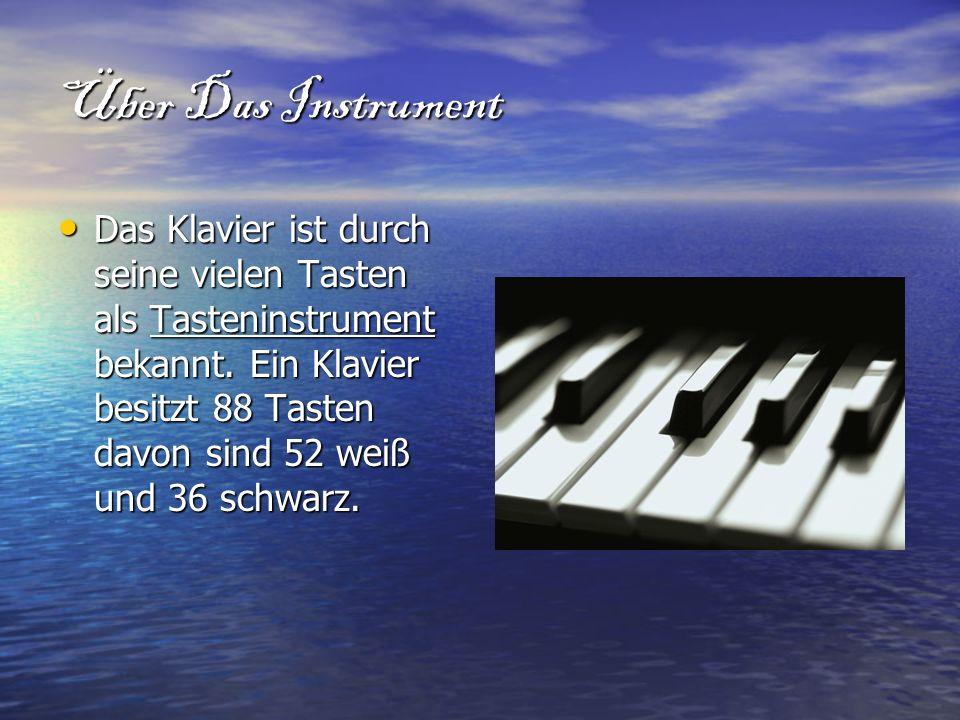 Über Das Instrument Das Klavier ist durch seine vielen Tasten als Tasteninstrument bekannt. Ein Klavier besitzt 88 Tasten davon sind 52 weiß und 36 sc