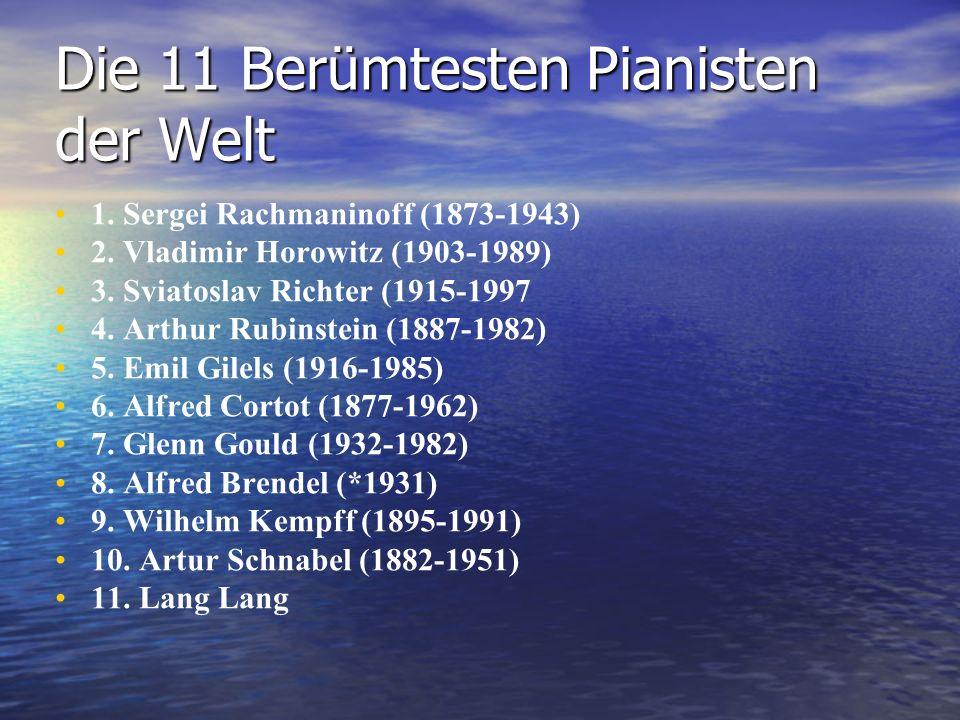 Die 11 Berümtesten Pianisten der Welt 1. Sergei Rachmaninoff (1873-1943) 2. Vladimir Horowitz (1903-1989) 3. Sviatoslav Richter (1915-1997 4. Arthur R