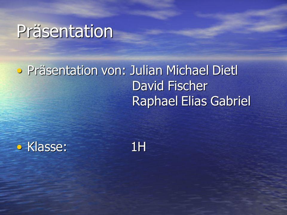 Präsentation Präsentation von: Julian Michael DietlPräsentation von: Julian Michael Dietl David Fischer David Fischer Raphael Elias Gabriel Raphael El