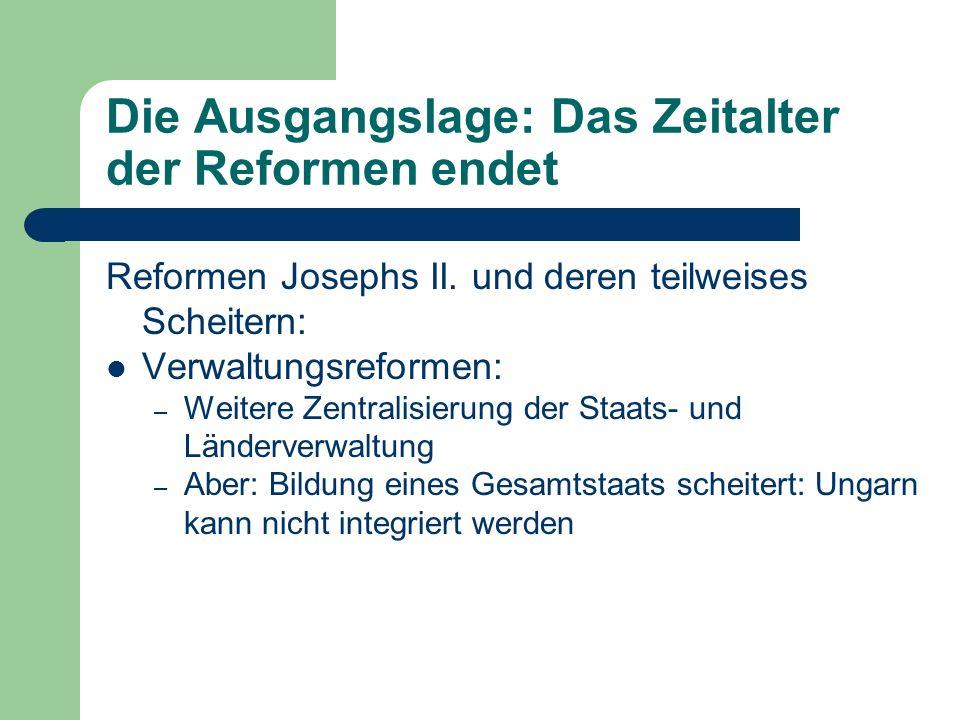 Die Ausgangslage: Das Zeitalter der Reformen endet Reformen Josephs II. und deren teilweises Scheitern: Verwaltungsreformen: – Weitere Zentralisierung