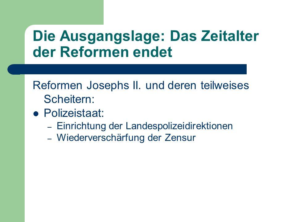 Die Ausgangslage: Das Zeitalter der Reformen endet Reformen Josephs II. und deren teilweises Scheitern: Polizeistaat: – Einrichtung der Landespolizeid