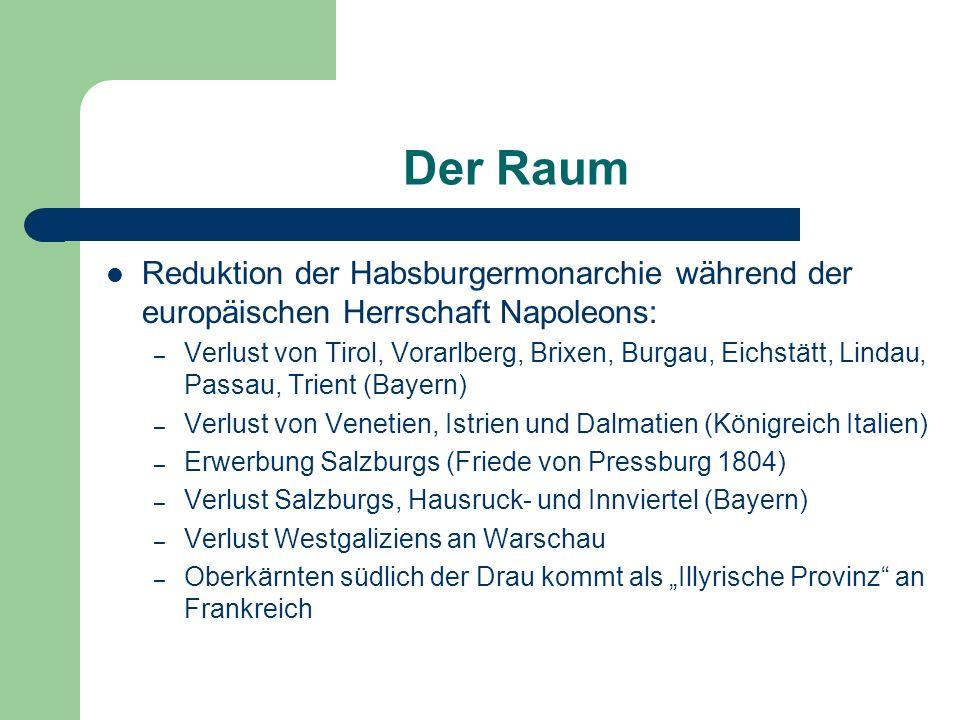 Reduktion der Habsburgermonarchie während der europäischen Herrschaft Napoleons: – Verlust von Tirol, Vorarlberg, Brixen, Burgau, Eichstätt, Lindau, P