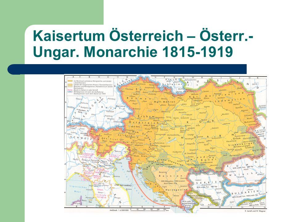 Kaisertum Österreich – Österr.- Ungar. Monarchie 1815-1919