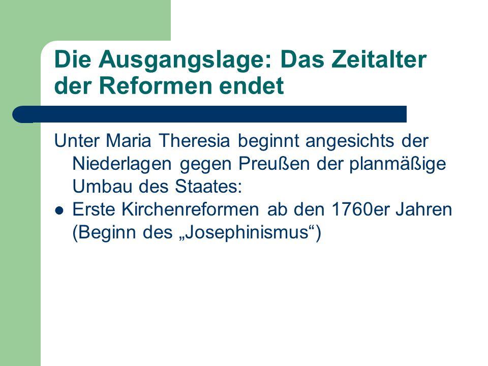 Die Ausgangslage: Das Zeitalter der Reformen endet Unter Maria Theresia beginnt angesichts der Niederlagen gegen Preußen der planmäßige Umbau des Staates: Abschaffung der Folter (1776)