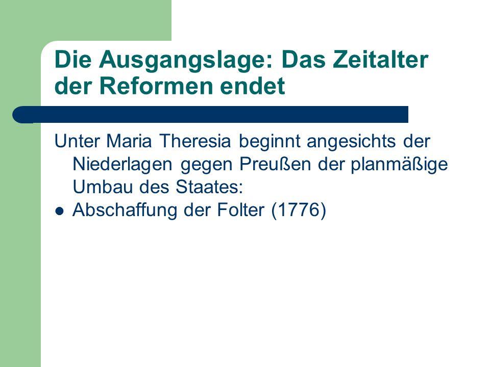 Die Ausgangslage: Das Zeitalter der Reformen endet Unter Maria Theresia beginnt angesichts der Niederlagen gegen Preußen der planmäßige Umbau des Staates: Bauernschutzpolitik