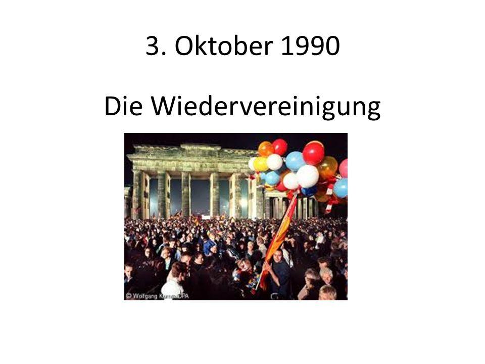 3. Oktober 1990 Die Wiedervereinigung