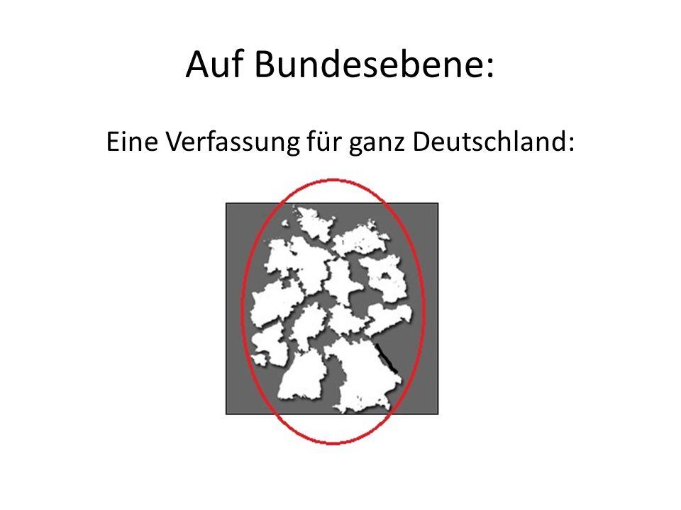 Auf Bundesebene: Eine Verfassung für ganz Deutschland: