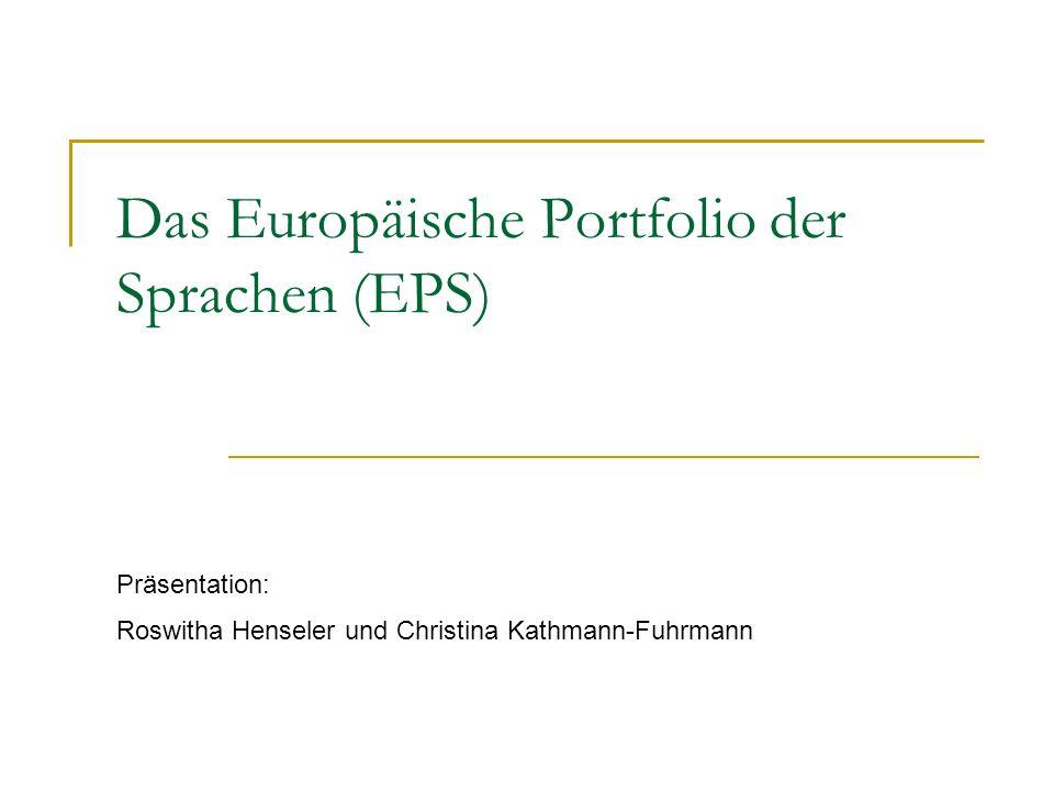 Das Europäische Portfolio der Sprachen (EPS) Präsentation: Roswitha Henseler und Christina Kathmann-Fuhrmann