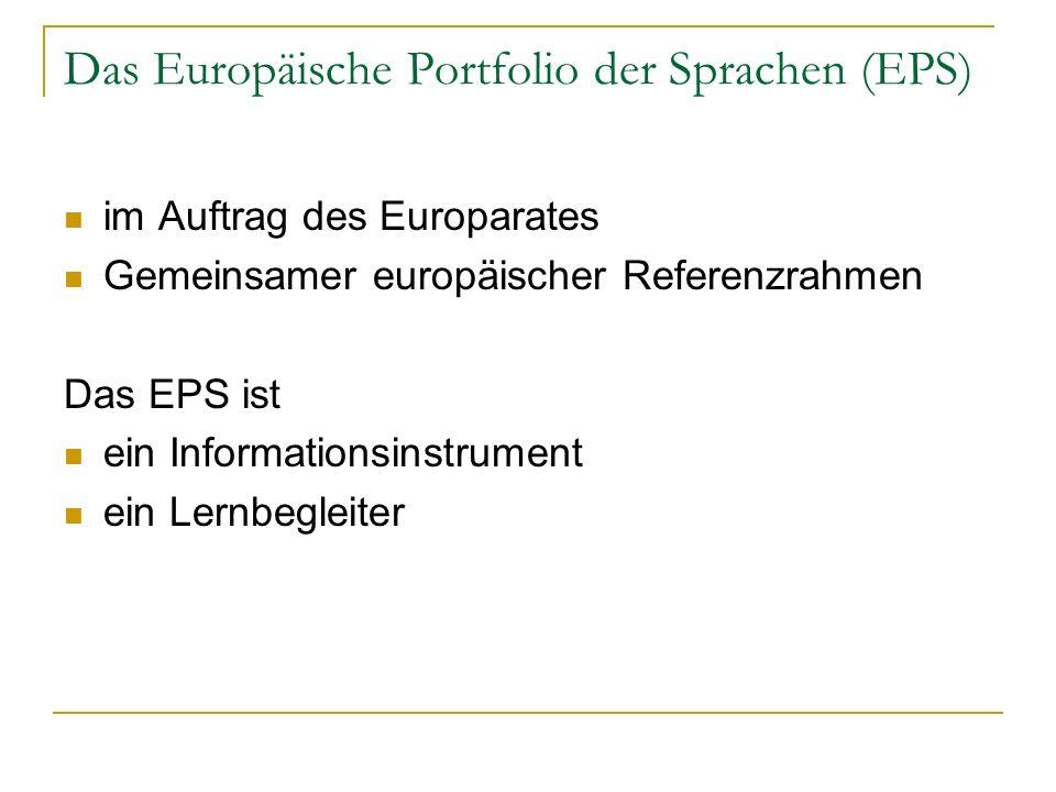 Das Europäische Portfolio der Sprachen (EPS) im Auftrag des Europarates Gemeinsamer europäischer Referenzrahmen Das EPS ist ein Informationsinstrument