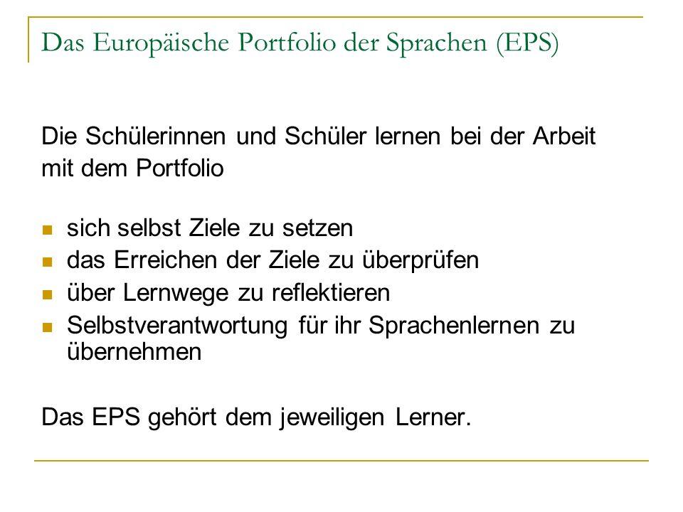 Das Europäische Portfolio der Sprachen (EPS) Die Schülerinnen und Schüler lernen bei der Arbeit mit dem Portfolio sich selbst Ziele zu setzen das Erre