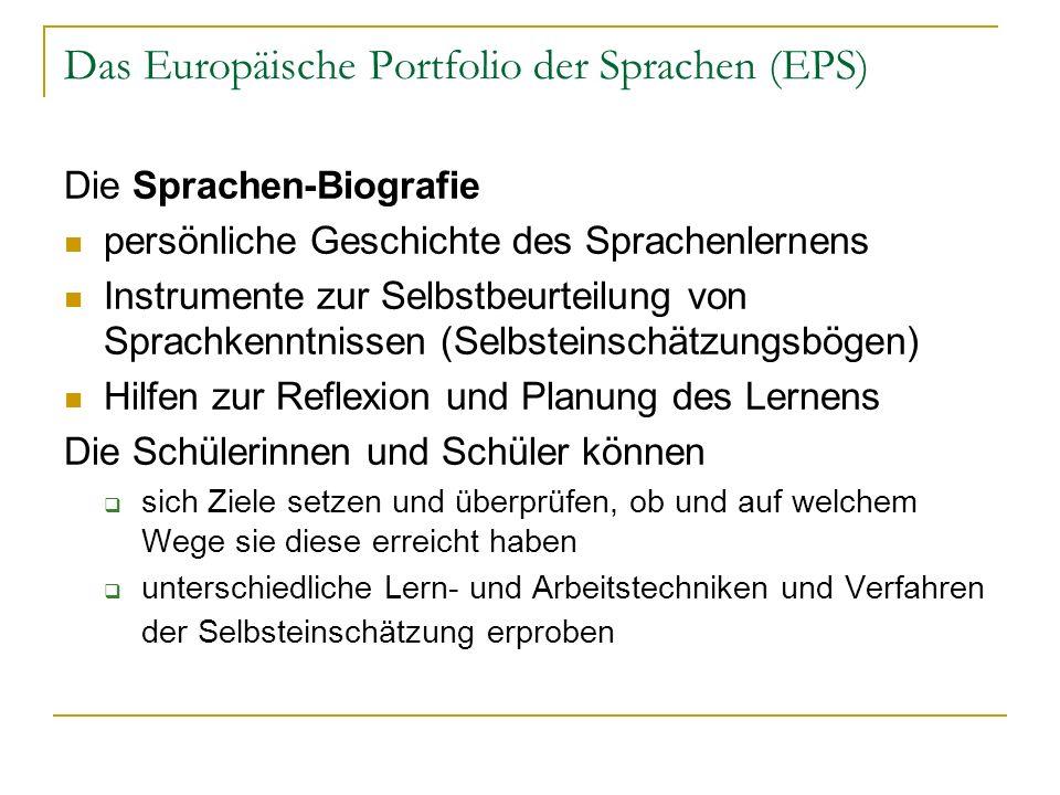 Das Europäische Portfolio der Sprachen (EPS) Die Sprachen-Biografie persönliche Geschichte des Sprachenlernens Instrumente zur Selbstbeurteilung von S