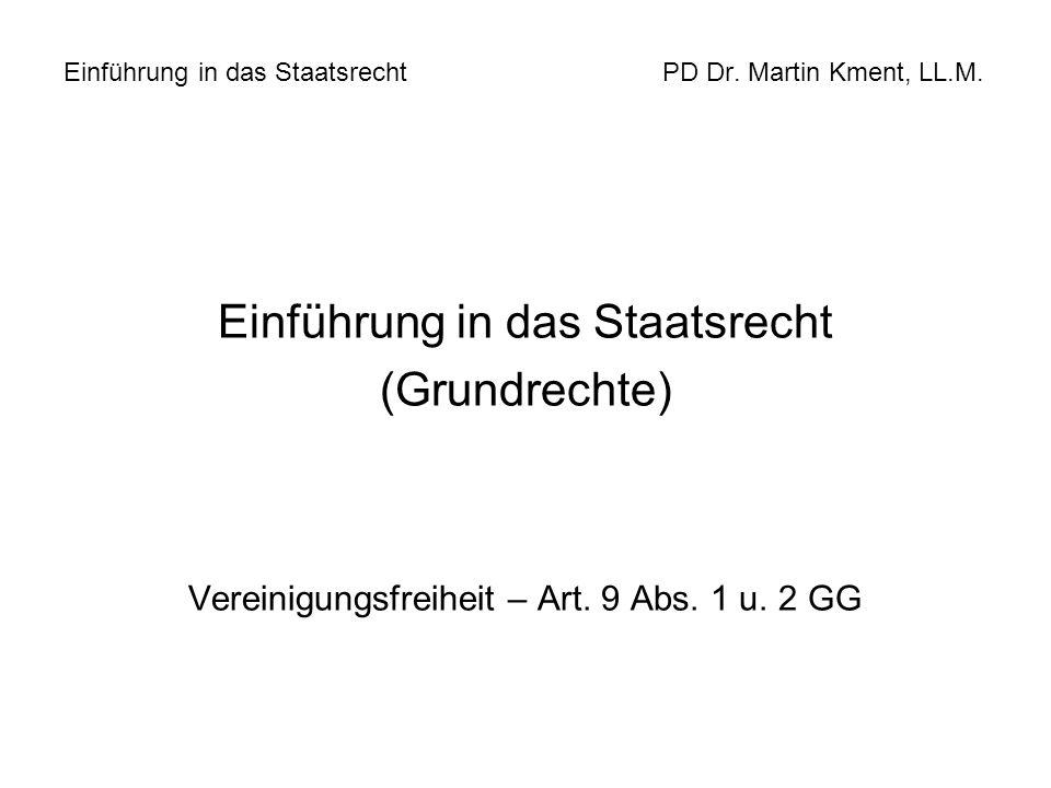 Einführung in das Staatsrecht PD Dr. Martin Kment, LL.M. Einführung in das Staatsrecht (Grundrechte) Vereinigungsfreiheit – Art. 9 Abs. 1 u. 2 GG