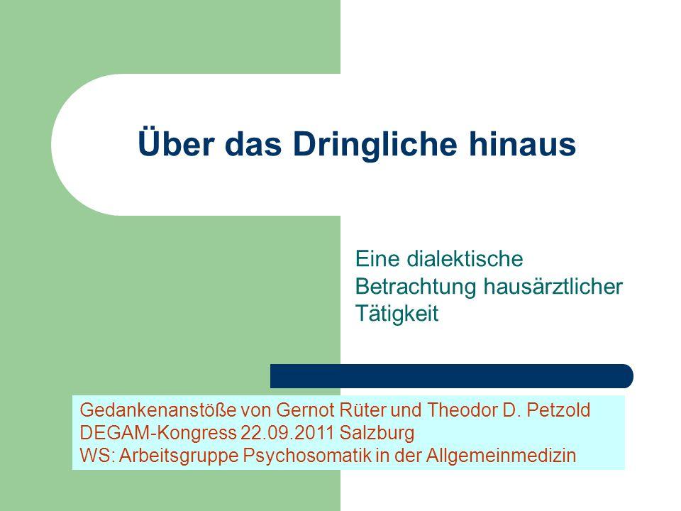 Über das Dringliche hinaus Eine dialektische Betrachtung hausärztlicher Tätigkeit Gedankenanstöße von Gernot Rüter und Theodor D.