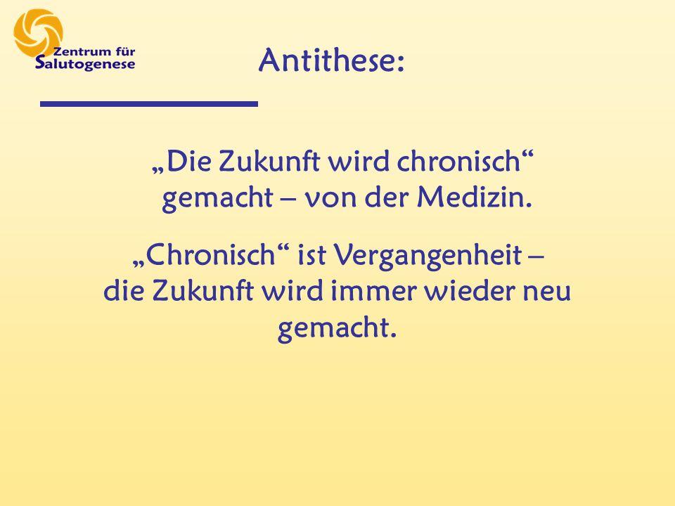 Antithese: Die Zukunft wird chronisch gemacht – von der Medizin.