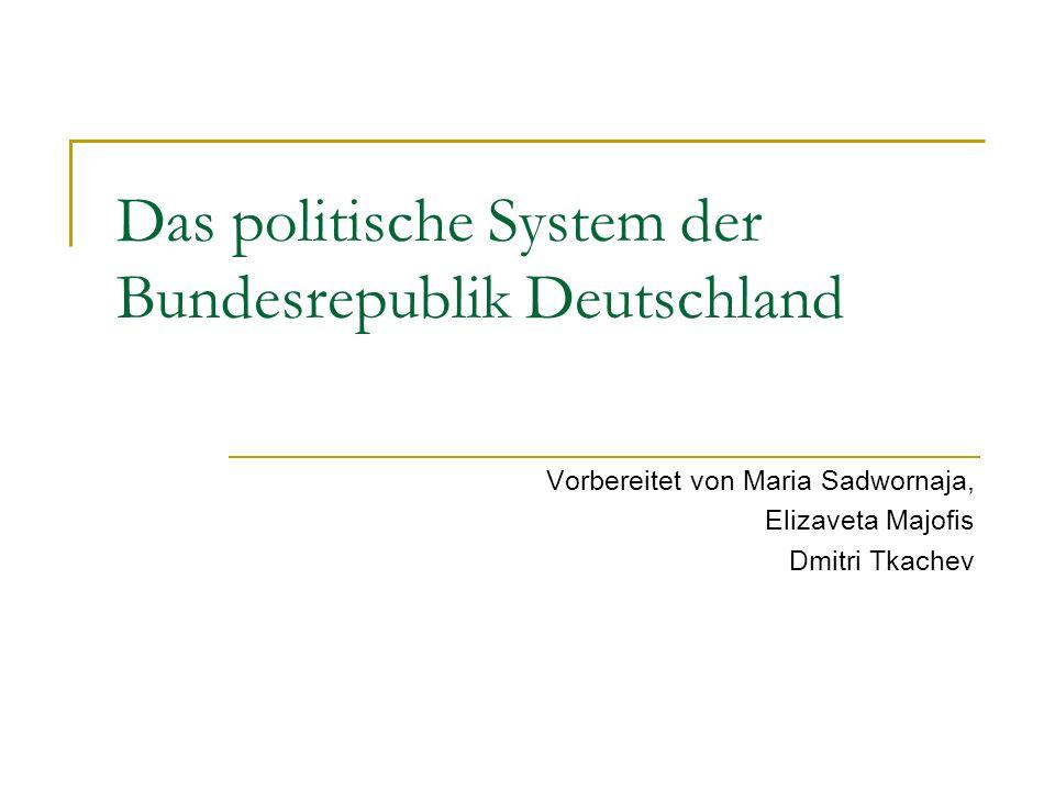 Das politische System der Bundesrepublik Deutschland Vorbereitet von Maria Sadwornaja, Elizaveta Majofis Dmitri Tkachev