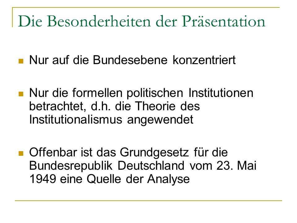 Die Besonderheiten der Präsentation Nur auf die Bundesebene konzentriert Nur die formellen politischen Institutionen betrachtet, d.h. die Theorie des