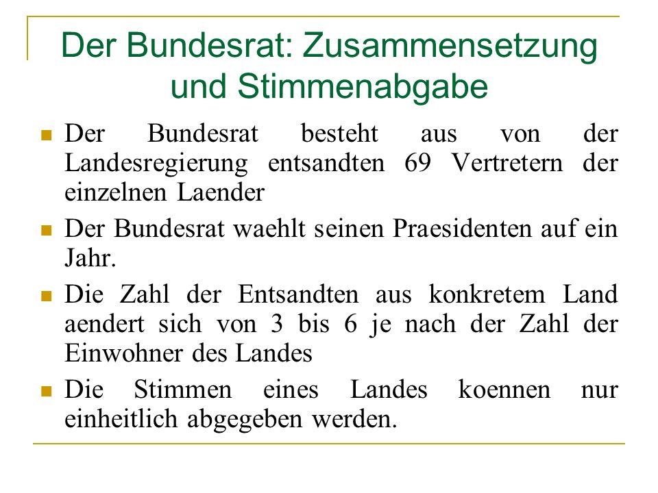 Der Bundesrat: Zusammensetzung und Stimmenabgabe Der Bundesrat besteht aus von der Landesregierung entsandten 69 Vertretern der einzelnen Laender Der