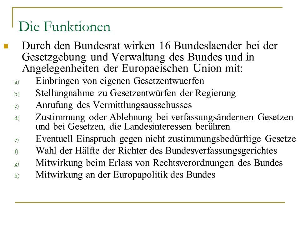 Die Funktionen Durch den Bundesrat wirken 16 Bundeslaender bei der Gesetzgebung und Verwaltung des Bundes und in Angelegenheiten der Europaeischen Uni